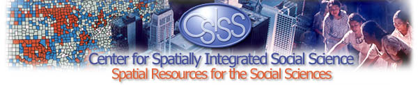CSISS (pronounced seasiss) - Center for Spatially Integrated Social Science, Spatial Resources for Social Sciences